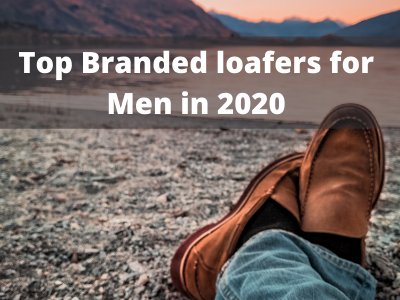 Top Branded loafers for Men in 2020