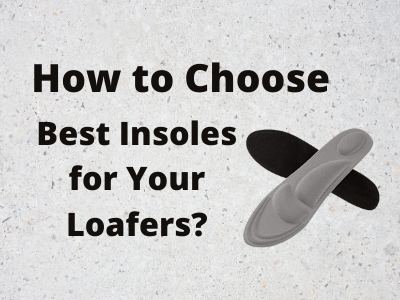 Best Insoles for Your Loafers